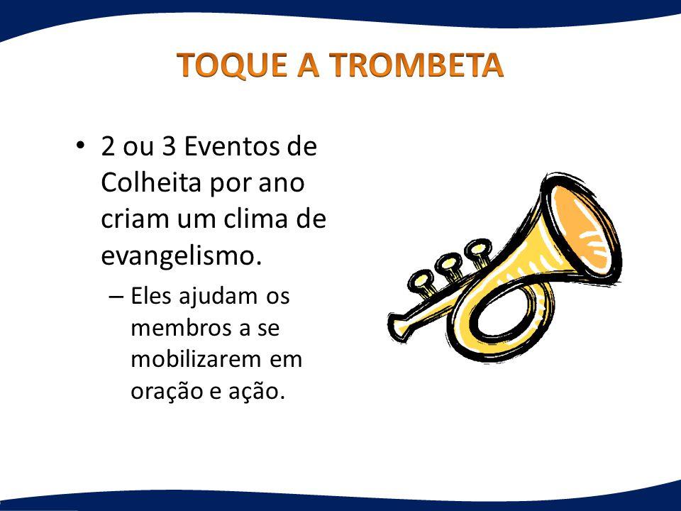 TOQUE A TROMBETA 2 ou 3 Eventos de Colheita por ano criam um clima de evangelismo.