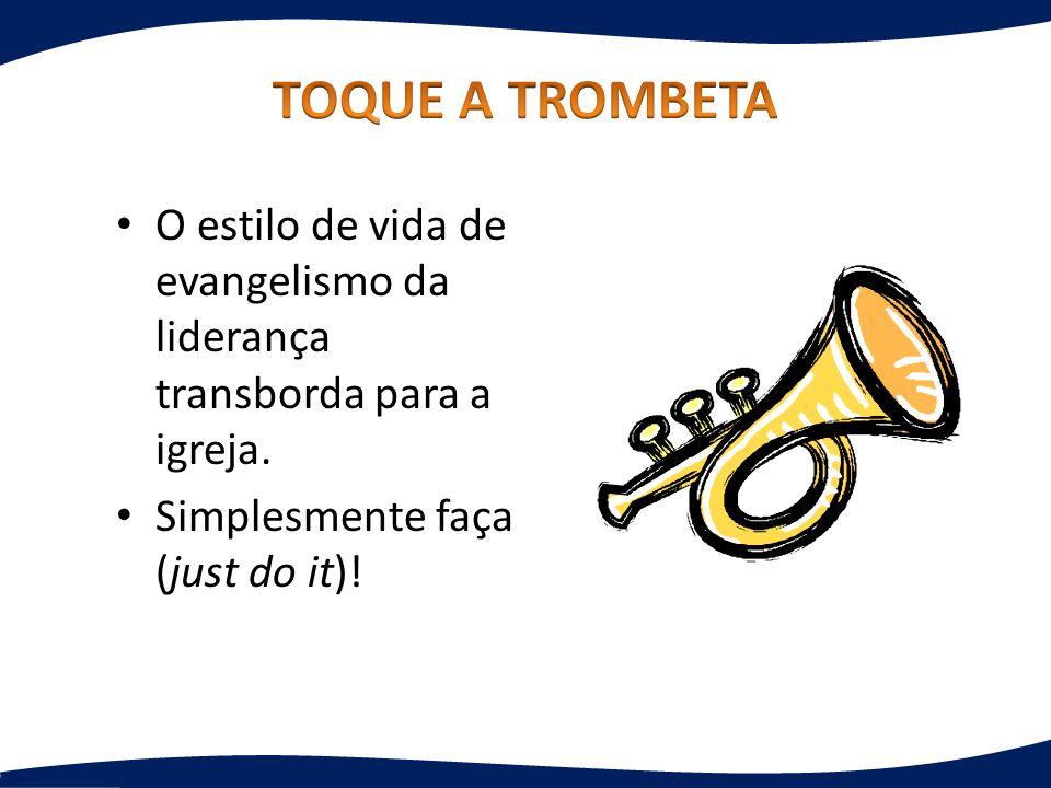 TOQUE A TROMBETA O estilo de vida de evangelismo da liderança transborda para a igreja.