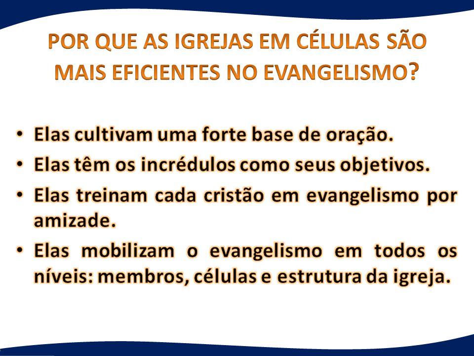 POR QUE AS IGREJAS EM CÉLULAS SÃO MAIS EFICIENTES NO EVANGELISMO