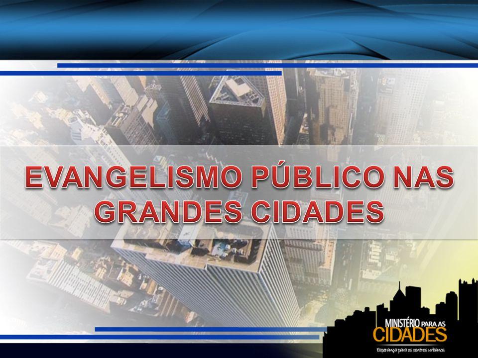 EVANGELISMO PÚBLICO NAS GRANDES CIDADES
