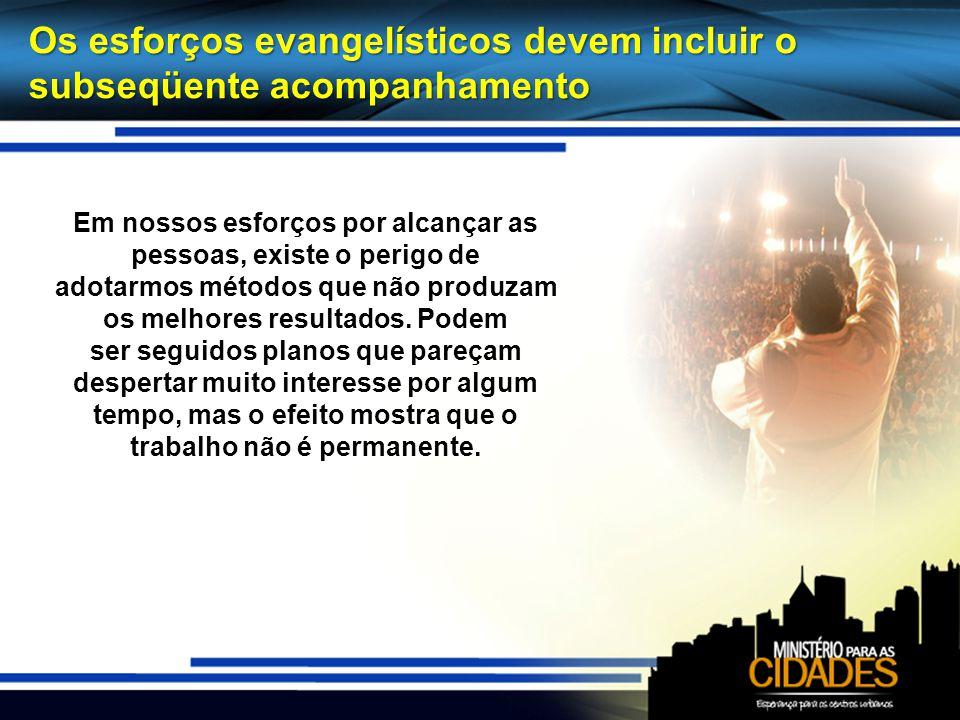 Os esforços evangelísticos devem incluir o subseqüente acompanhamento