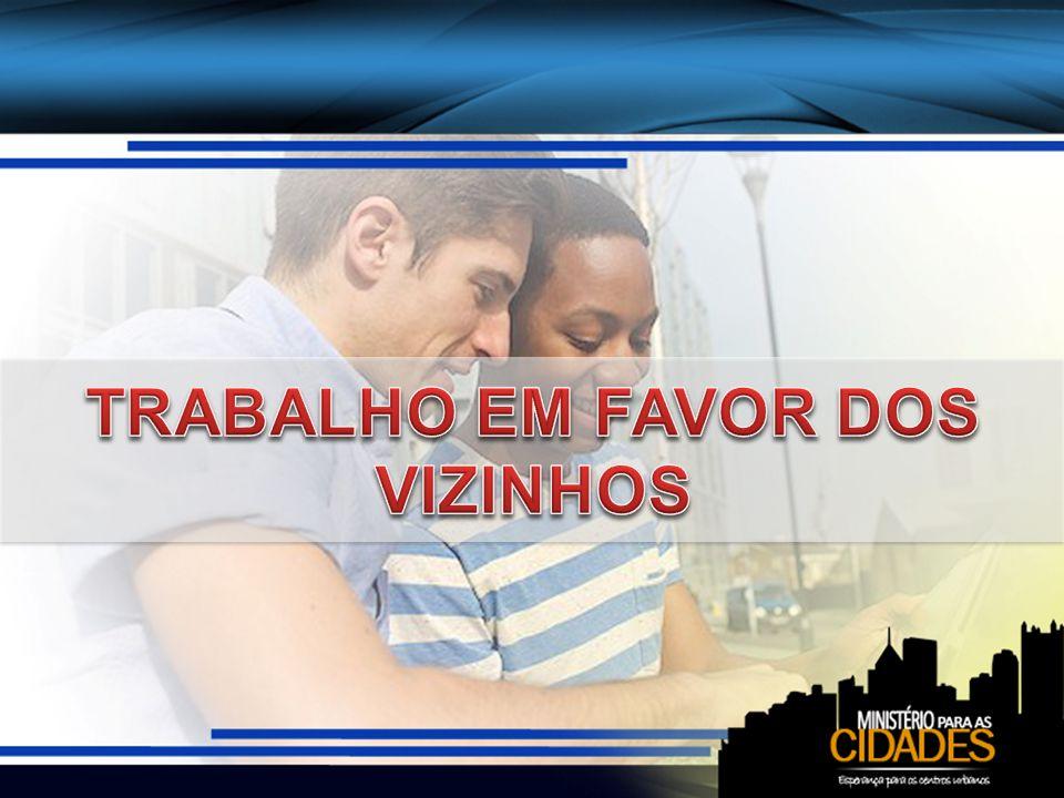 TRABALHO EM FAVOR DOS VIZINHOS