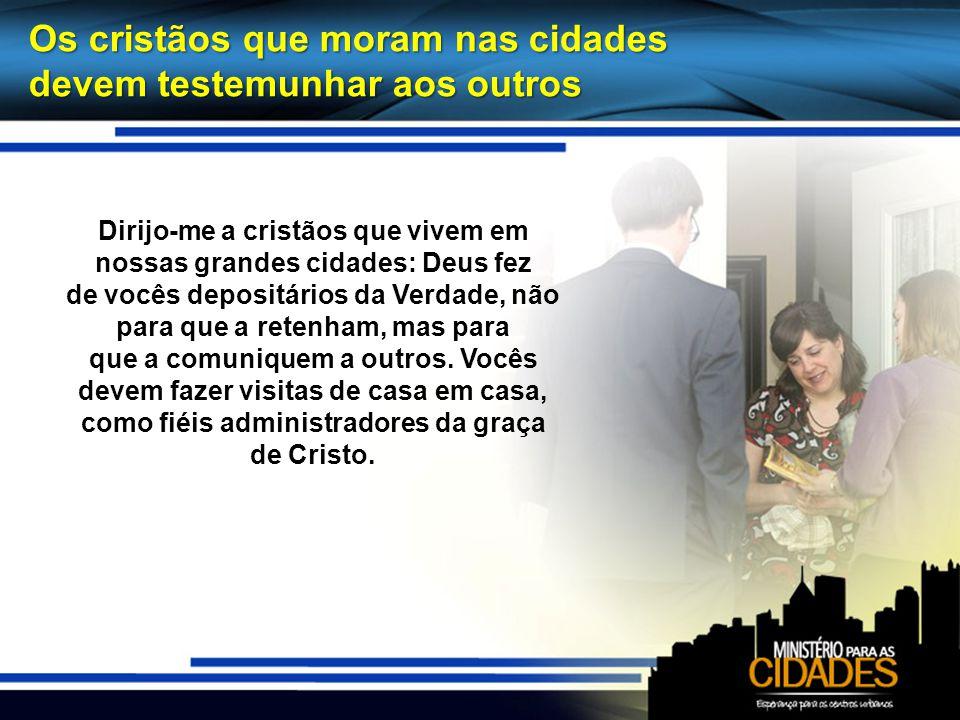 Os cristãos que moram nas cidades devem testemunhar aos outros