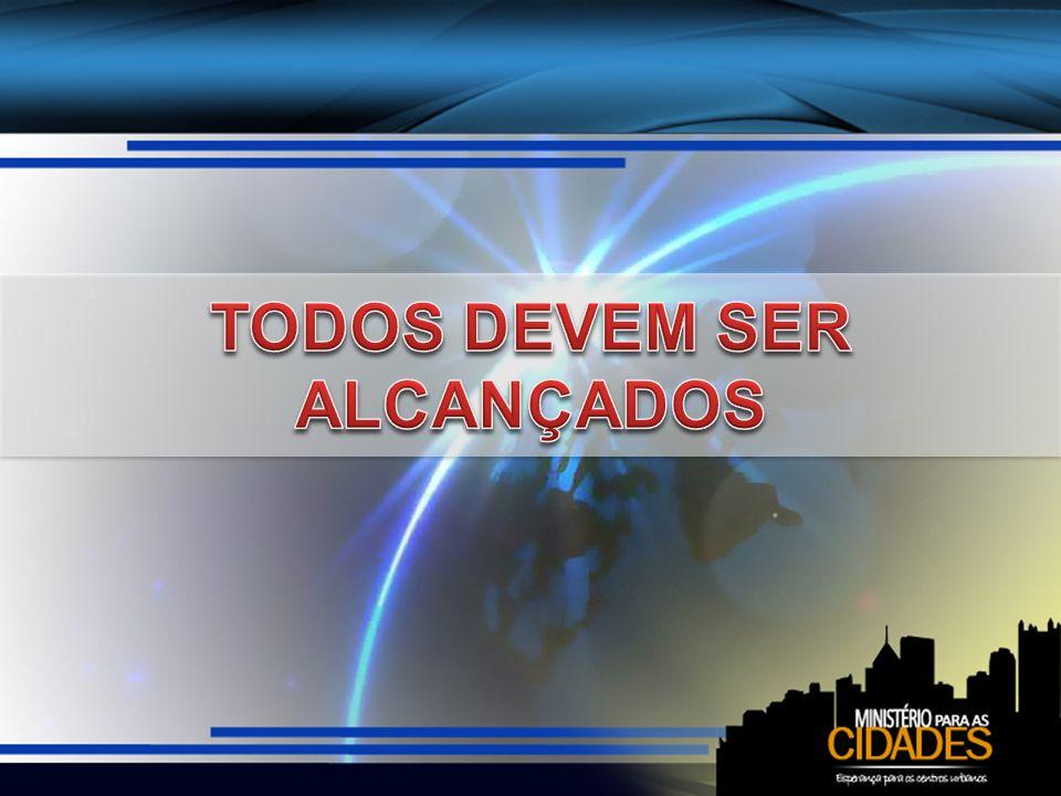 TODOS DEVEM SER ALCANÇADOS
