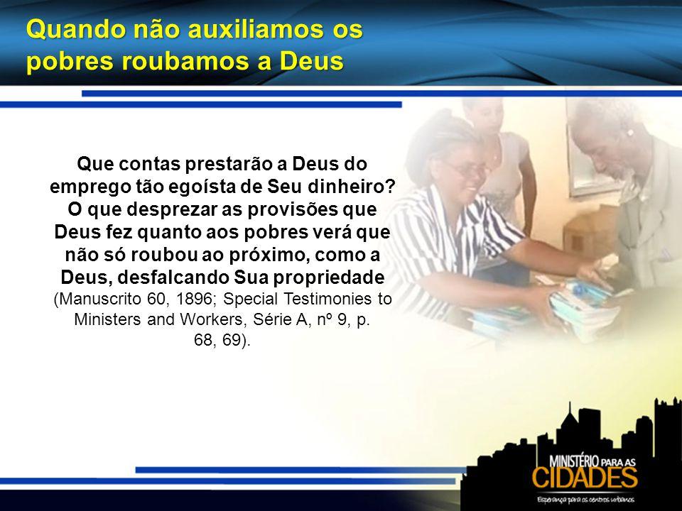 Quando não auxiliamos os pobres roubamos a Deus