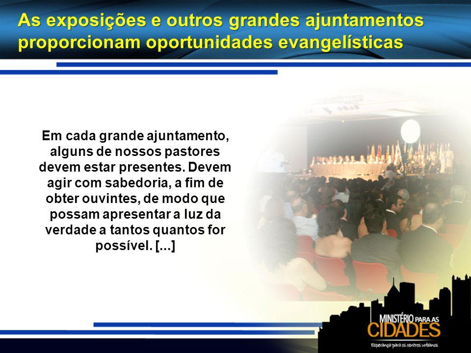 As exposições e outros grandes ajuntamentos proporcionam oportunidades evangelísticas