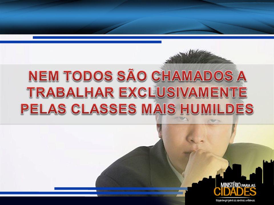 NEM TODOS SÃO CHAMADOS A TRABALHAR EXCLUSIVAMENTE PELAS CLASSES MAIS HUMILDES