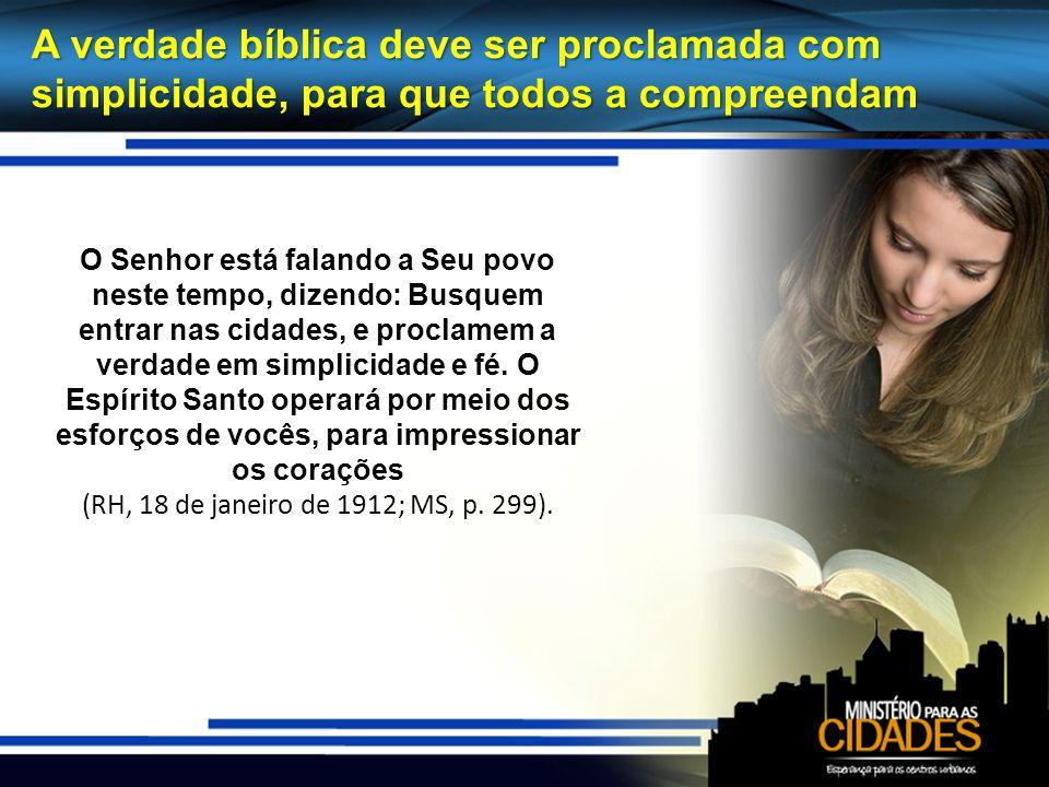 A verdade bíblica deve ser proclamada com simplicidade, para que todos a compreendam