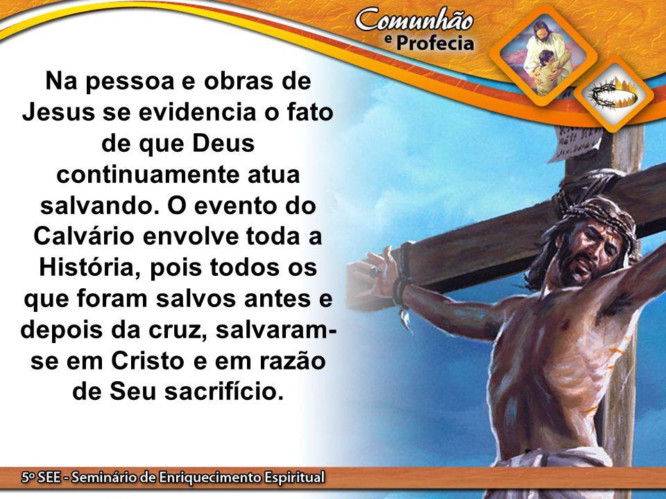 Na pessoa e obras de Jesus se evidencia o fato de que Deus continuamente atua salvando.