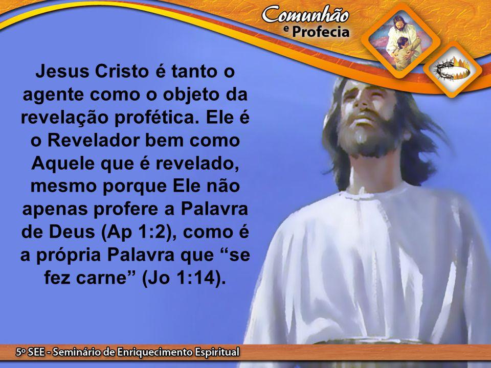 Jesus Cristo é tanto o agente como o objeto da revelação profética