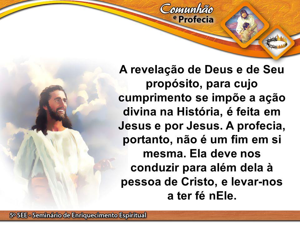 A revelação de Deus e de Seu propósito, para cujo cumprimento se impõe a ação divina na História, é feita em Jesus e por Jesus.