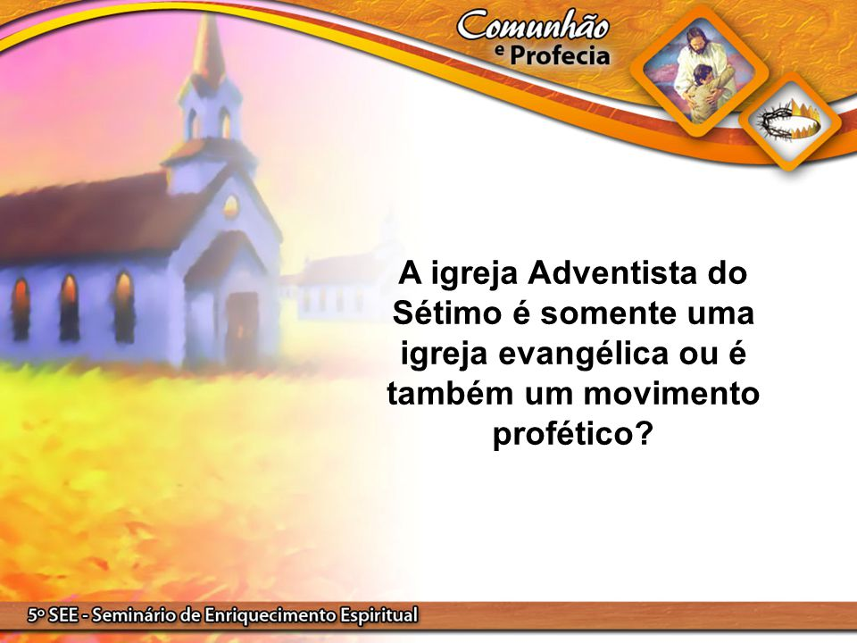 A igreja Adventista do Sétimo é somente uma igreja evangélica ou é também um movimento profético