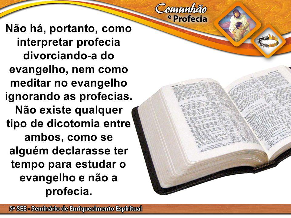 Não há, portanto, como interpretar profecia divorciando-a do evangelho, nem como meditar no evangelho ignorando as profecias.