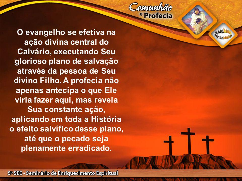 O evangelho se efetiva na ação divina central do Calvário, executando Seu glorioso plano de salvação através da pessoa de Seu divino Filho.