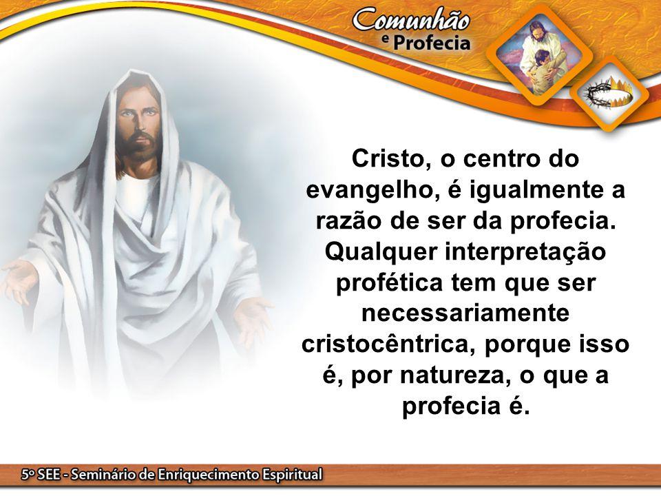 Cristo, o centro do evangelho, é igualmente a razão de ser da profecia