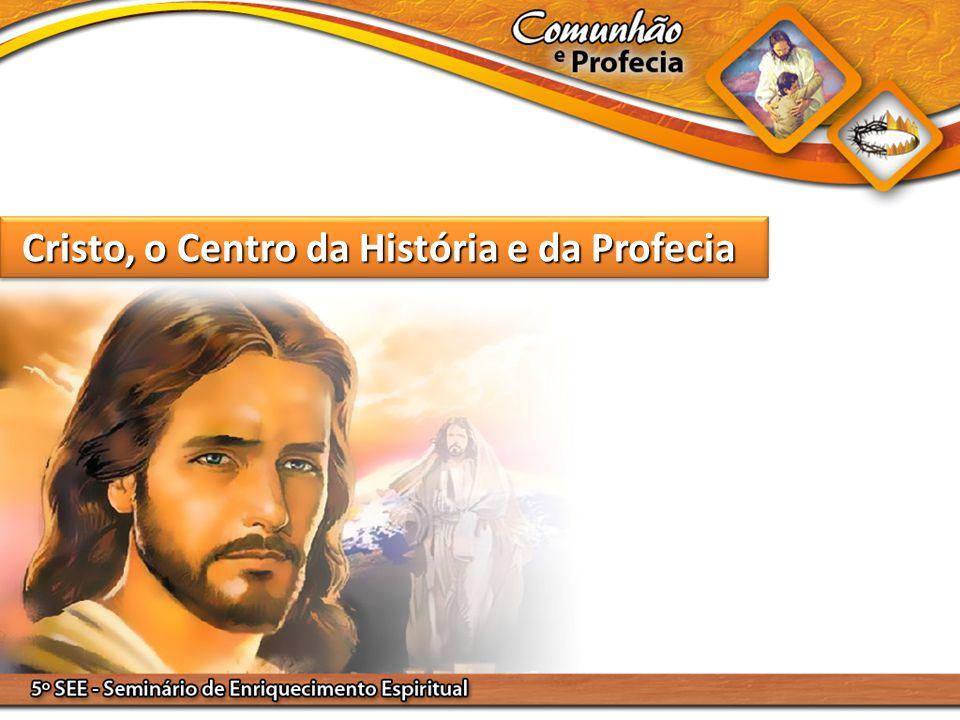 Cristo, o Centro da História e da Profecia
