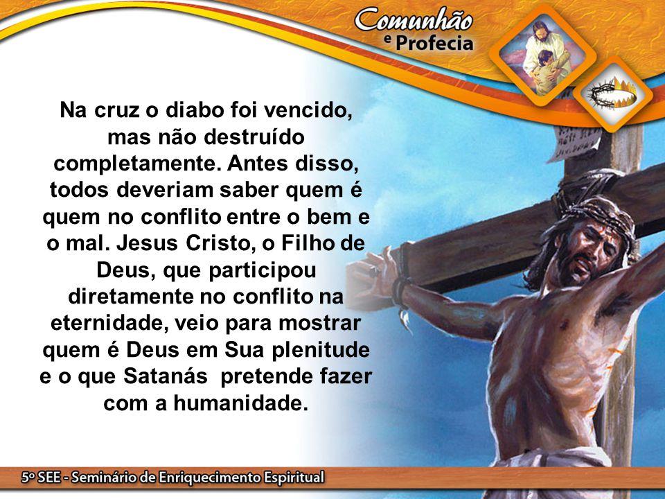 Na cruz o diabo foi vencido, mas não destruído completamente