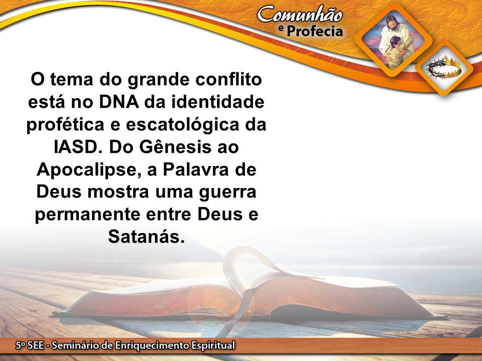 O tema do grande conflito está no DNA da identidade profética e escatológica da IASD.