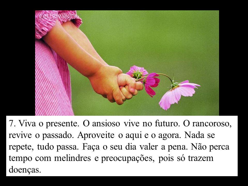 7. Viva o presente. O ansioso vive no futuro