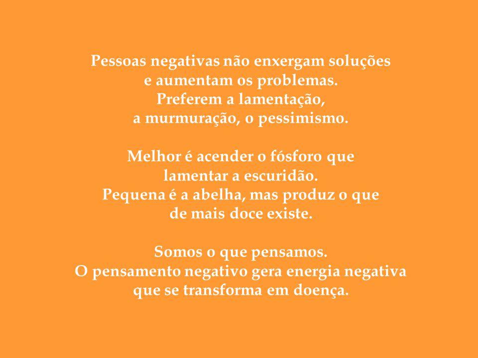 Pessoas negativas não enxergam soluções e aumentam os problemas.