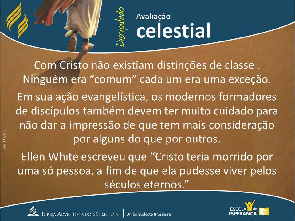 Avaliação celestial. Com Cristo não existiam distinções de classe . Ninguém era comum cada um era uma exceção.