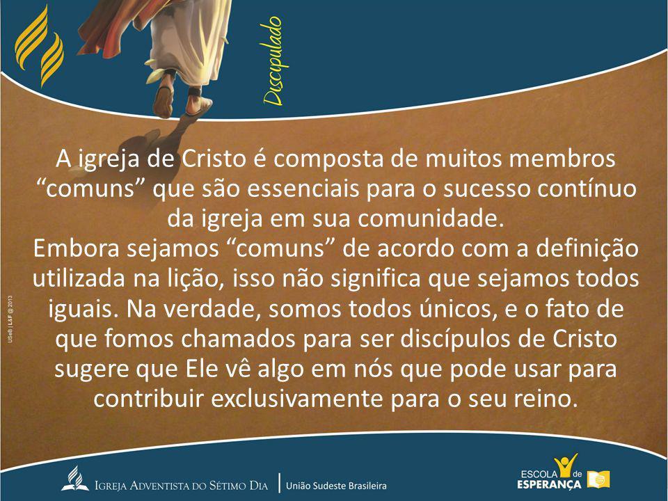 A igreja de Cristo é composta de muitos membros comuns que são essenciais para o sucesso contínuo da igreja em sua comunidade.