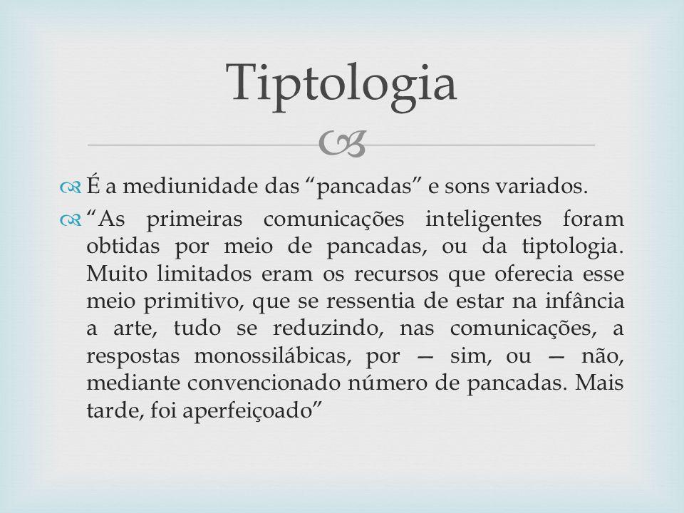 Tiptologia É a mediunidade das pancadas e sons variados.