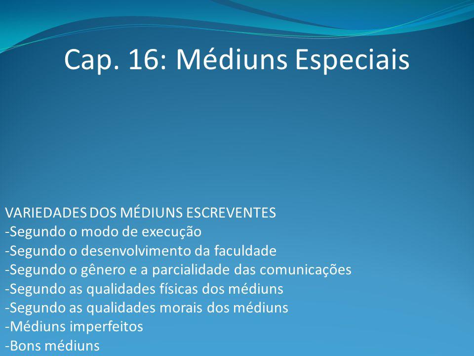 Cap. 16: Médiuns Especiais