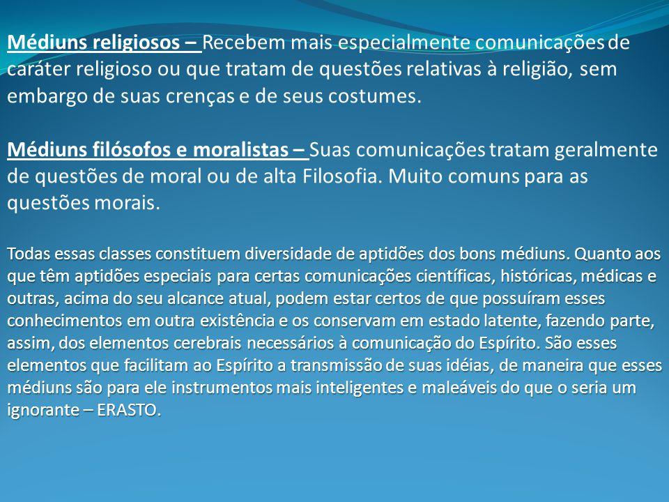 Médiuns religiosos – Recebem mais especialmente comunicações de caráter religioso ou que tratam de questões relativas à religião, sem embargo de suas crenças e de seus costumes.