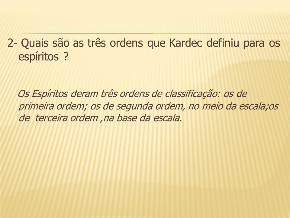 2- Quais são as três ordens que Kardec definiu para os espíritos