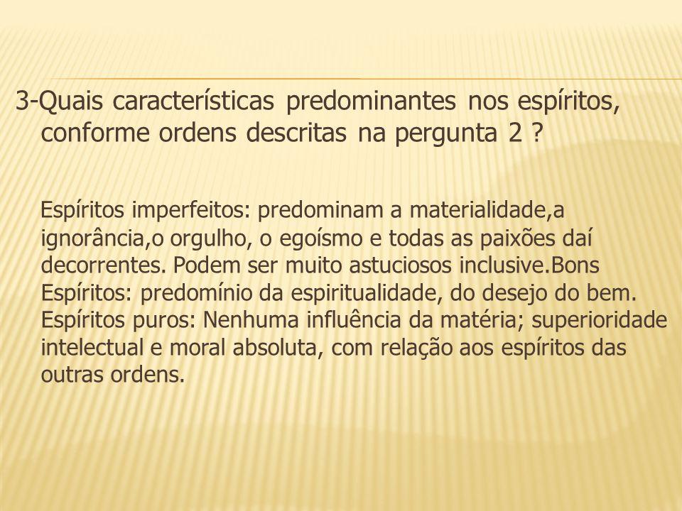 3-Quais características predominantes nos espíritos, conforme ordens descritas na pergunta 2 .