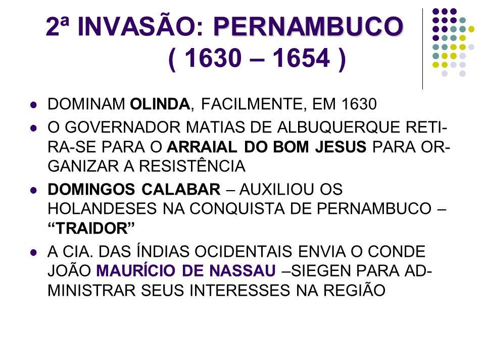 2ª INVASÃO: PERNAMBUCO ( 1630 – 1654 )