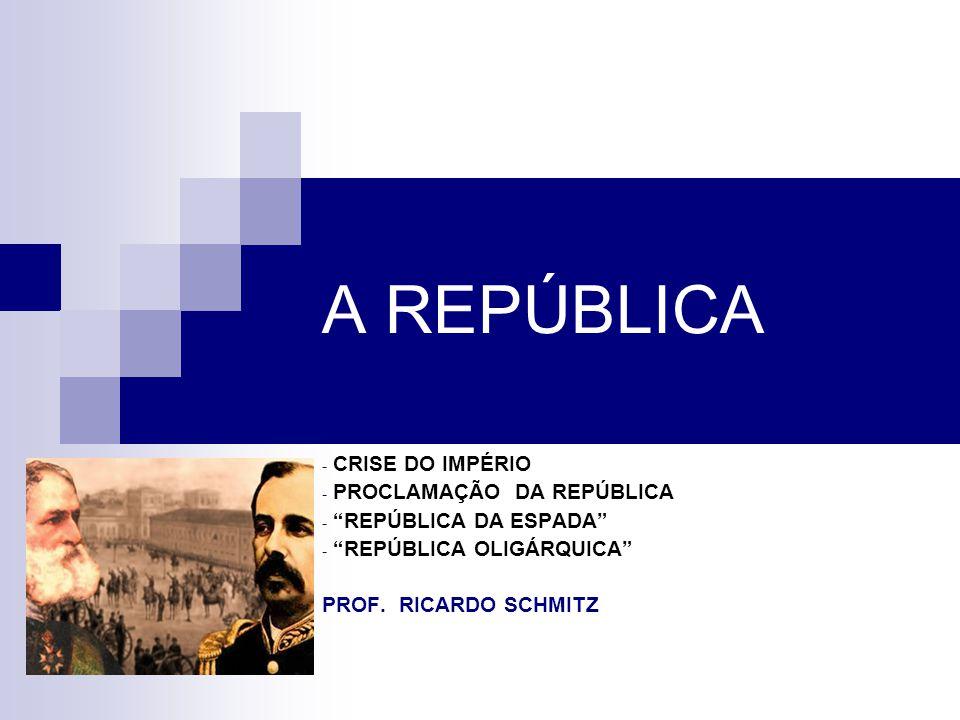 A REPÚBLICA CRISE DO IMPÉRIO PROCLAMAÇÃO DA REPÚBLICA