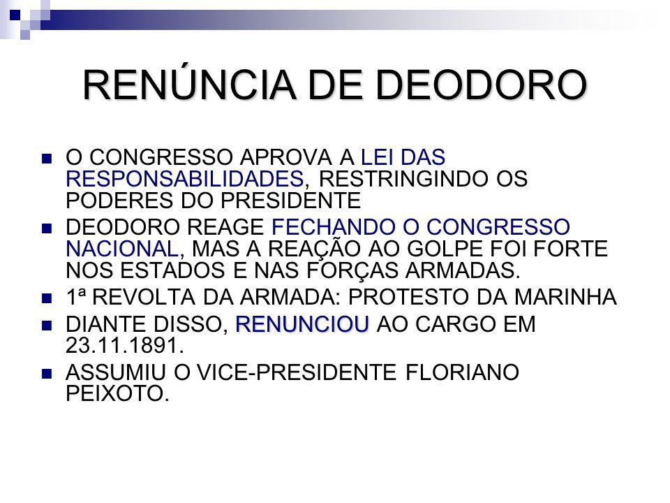 RENÚNCIA DE DEODORO O CONGRESSO APROVA A LEI DAS RESPONSABILIDADES, RESTRINGINDO OS PODERES DO PRESIDENTE.