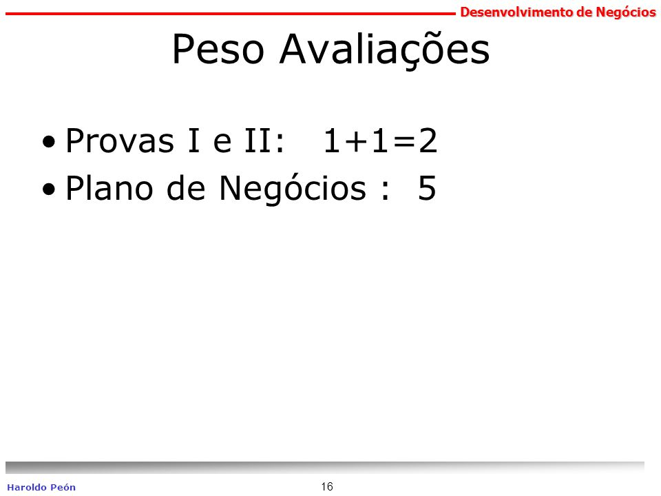 Peso Avaliações Provas I e II: 1+1=2 Plano de Negócios : 5