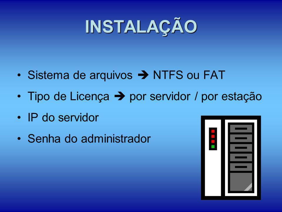 INSTALAÇÃO Sistema de arquivos  NTFS ou FAT