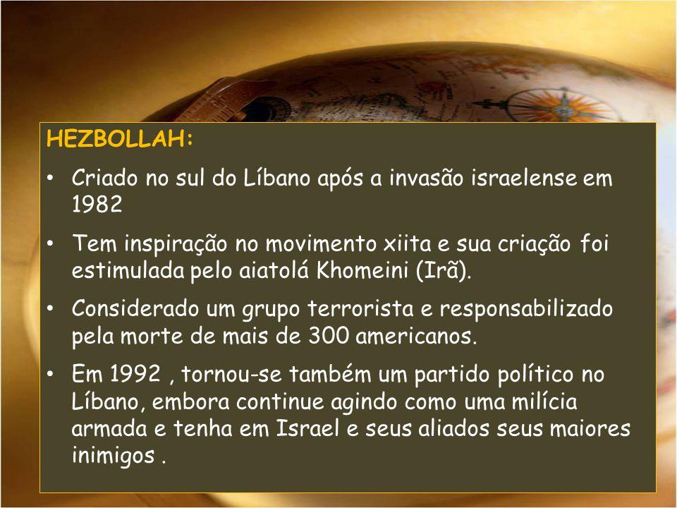 HEZBOLLAH: Criado no sul do Líbano após a invasão israelense em 1982.