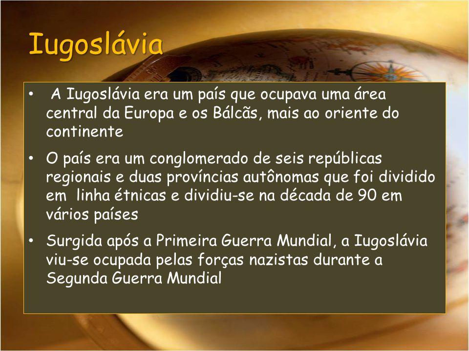 Iugoslávia A Iugoslávia era um país que ocupava uma área central da Europa e os Bálcãs, mais ao oriente do continente.