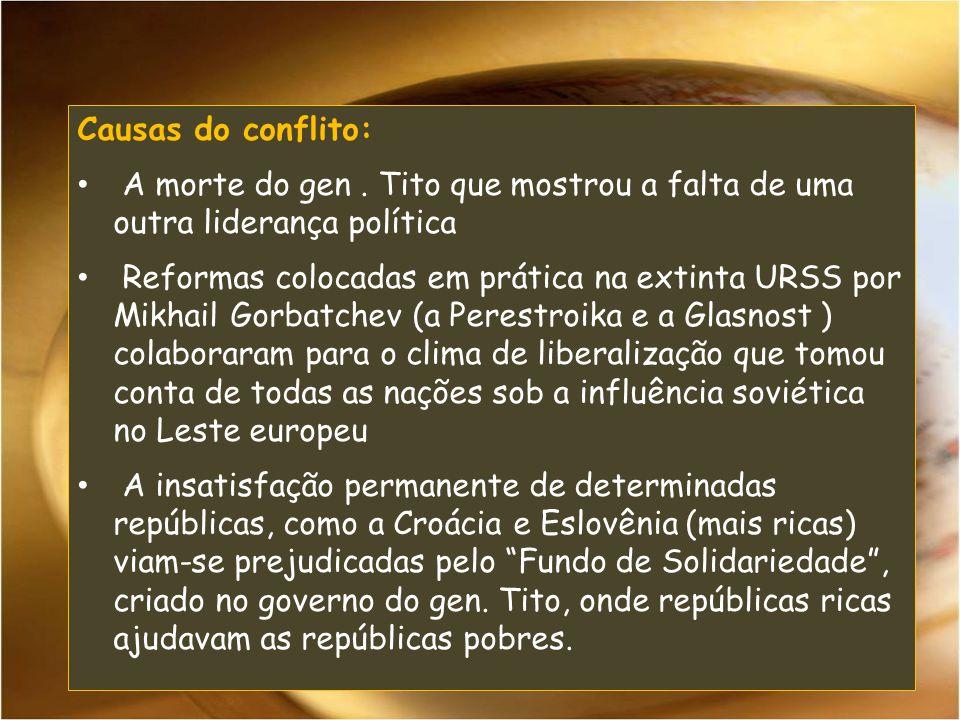 Causas do conflito: A morte do gen . Tito que mostrou a falta de uma outra liderança política.