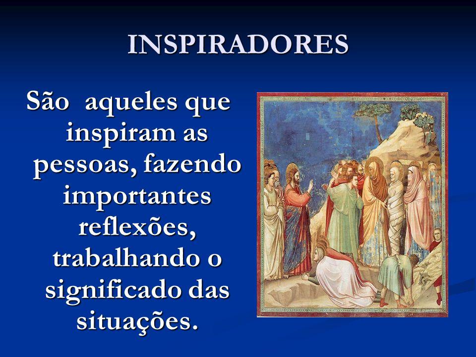 INSPIRADORES São aqueles que inspiram as pessoas, fazendo importantes reflexões, trabalhando o significado das situações.