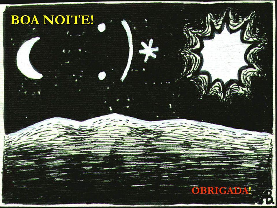 BOA NOITE! OBRIGADA!