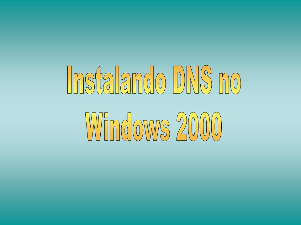 Instalando DNS no Windows 2000