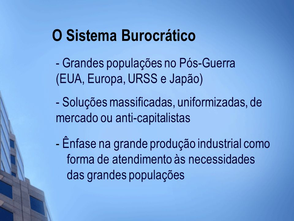O Sistema Burocrático - Grandes populações no Pós-Guerra (EUA, Europa, URSS e Japão)