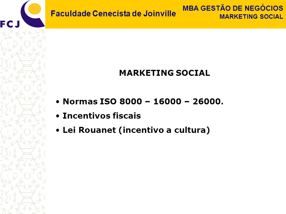 MARKETING SOCIAL Normas ISO 8000 – 16000 – 26000. Incentivos fiscais.
