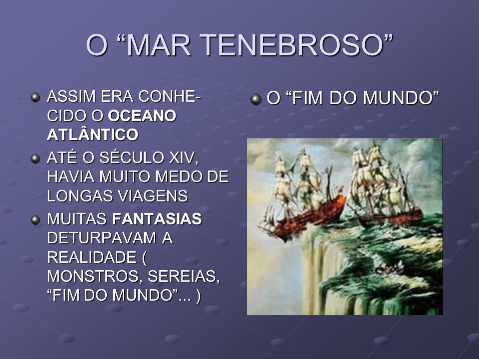 O MAR TENEBROSO O FIM DO MUNDO