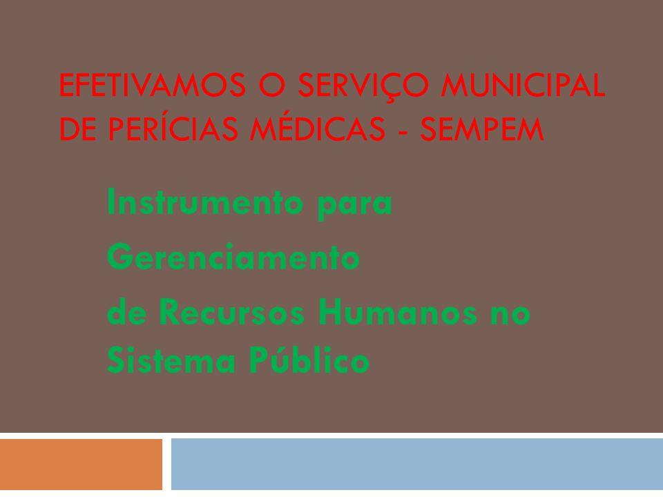 Efetivamos o Serviço municipal de perícias médicas - SEMPEM