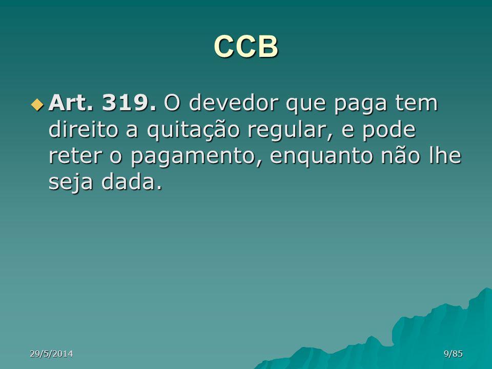 CCB Art. 319. O devedor que paga tem direito a quitação regular, e pode reter o pagamento, enquanto não lhe seja dada.