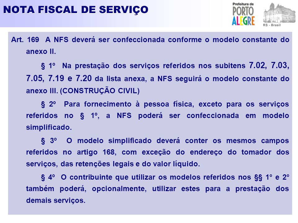 NOTA FISCAL DE SERVIÇO Art. 169 A NFS deverá ser confeccionada conforme o modelo constante do anexo II.