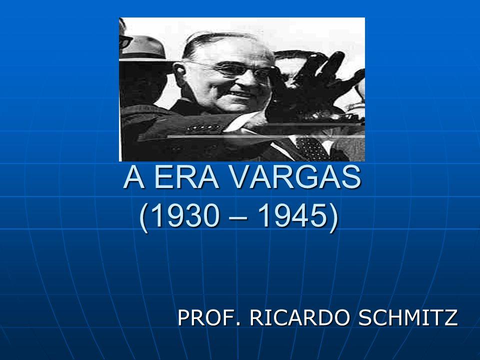 A ERA VARGAS (1930 – 1945) PROF. RICARDO SCHMITZ