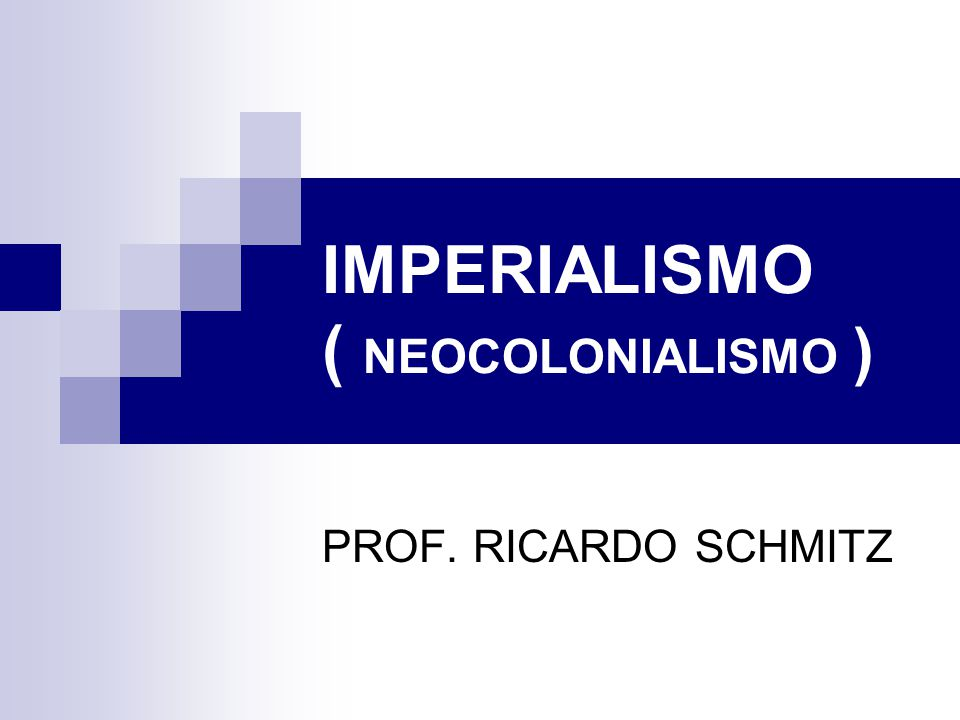 IMPERIALISMO ( NEOCOLONIALISMO )